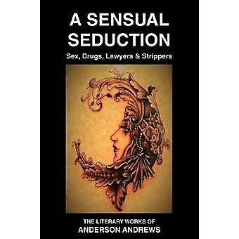 A Sensual Seduction Sex Drugs Lawyers  Strippers by Andrews & Anderson