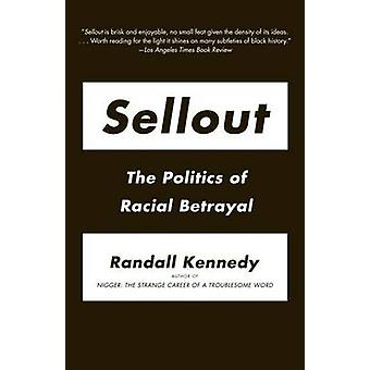 Sellout - The Politics of Racial Betrayal by Randall Kennedy - 9780307