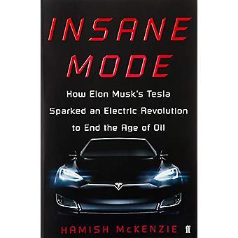 Vanvittig modus - Hvordan Elon Musk's Tesla utløste en elektrisk revolusjon for å
