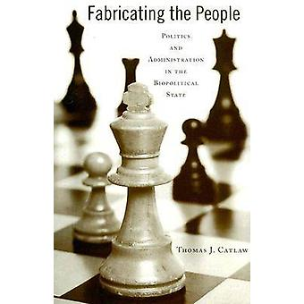 Fabricating the People - Politics and Administration in the Biopolitic