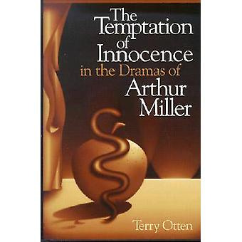 The Temptation of Innocence in the Dramas of Arthur Miller by Terry O