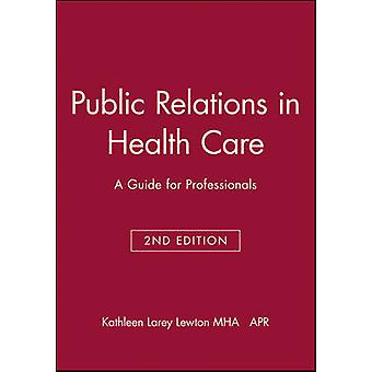 Public Relations in Health Care - A Guide for Professionals (2nd Revis