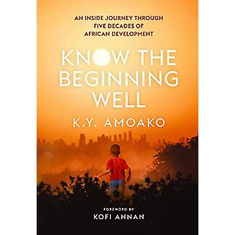 Know The Beginning Well - An Insider's Journey Through Five Decades of