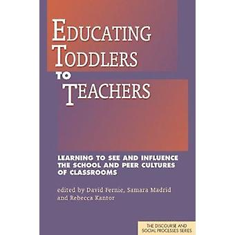 Educating Toddlers to Teachers - Learning to See and Influence the Sch