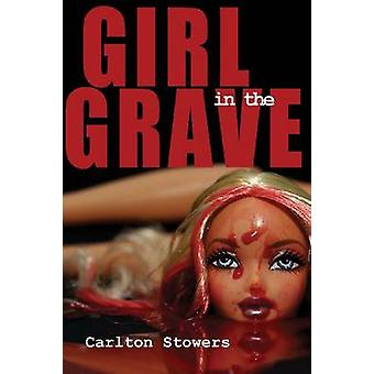 The Girl in the Grave - And Other True Crime Stories by Carlton Stower