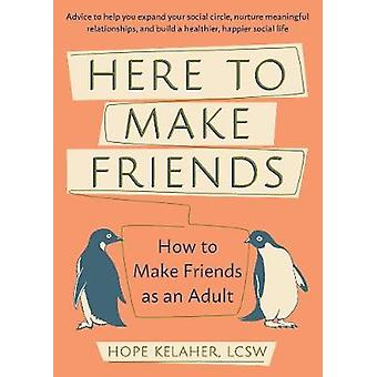 Here To Make Friends - How to Make Friends as an Adult - Advice to Help
