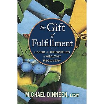 The Gift of Fulfillment - Living the Principles of Healthy Recovery by