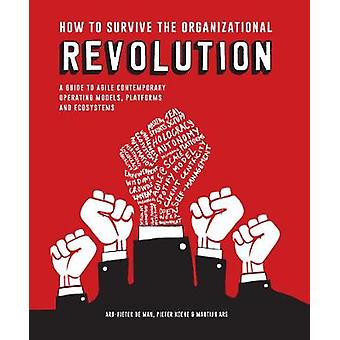 How to Survive the Organizational Revolution - A Guide to Agile Contem