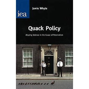 Quack Policy - Abusing Science I the Cause of Paternalism by Jamie Why