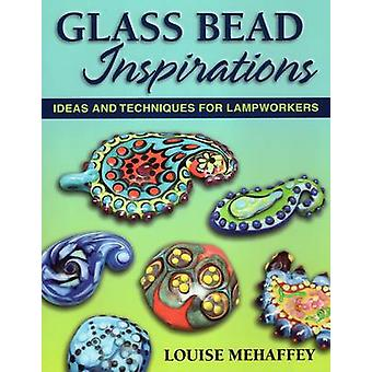 Glass Bead Inspirations - Ideas and Techniques for Lampworkers by Loui
