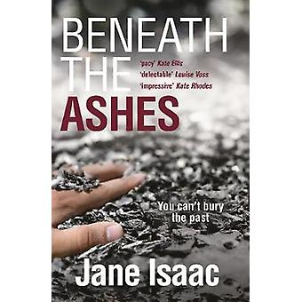DI Will Jackman 2 Beneath the Ashes. Shocking. PageTurning by Jane Isaac