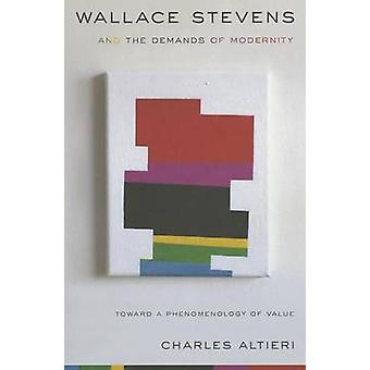Wallace Stevens and the Demands of Modernity  Toward a Phenomenology of Value by Charles Altieri