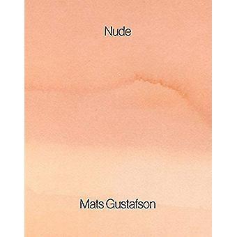 Mats Gustafson - Nude by Mats Gustafson - 9781947359017 Book
