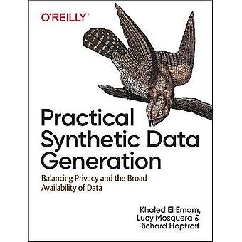 Practical Synthetic Data Generation - Balancing Privacy and the Broad