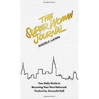 The Super Woman Journal - Your Daily Guide to Becoming Your Most Balan