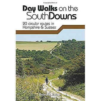 Day Walks on the South Downs - 20 circular routes in Hampshire & S