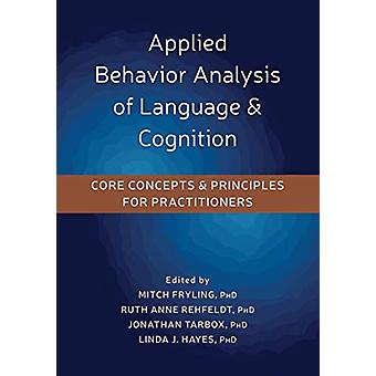 Applied Behavior Analysis of Language and Cognition - Core Concepts an