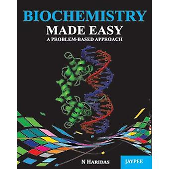 Biochemistry Made Easy - A Problem-Based Approach by N. Haridas - 9789