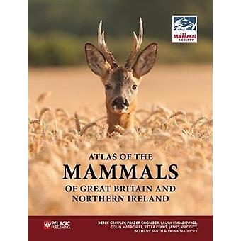Atlas of the Mammals of Great Britain and Northern Ireland by Edited by Derek Crawley & Edited by Frazer Coomber & Edited by Laura Kubasiewicz & Edited by Colin Harrower & Edited by Peter Evans & Edited by James Waggitt & Edited by Bethany Smith & Edited by Fion