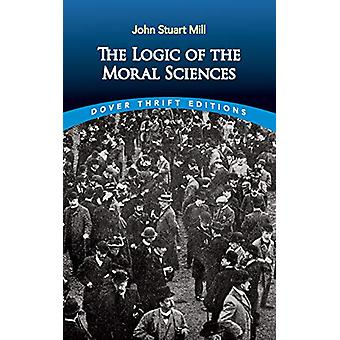 Logic of the Moral Sciences by John Stuart Mill - 9780486841977 Book