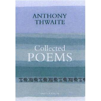 Collected Poems by Anthony Thwaite
