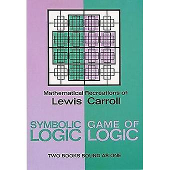Symbolic Logic and the Game of Logic by Lewis Carroll
