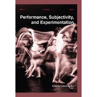Performance Subjectivity and Experimentation by Edited by Catherine Laws