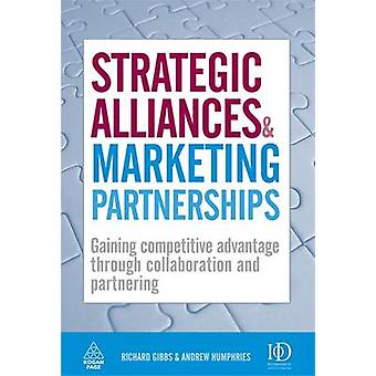 Strategic Alliances and Marketing Partnerships - Gaining Competitive A
