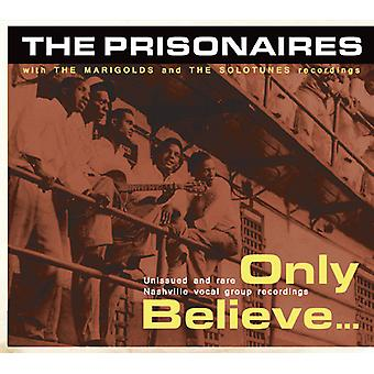 Prisonaires & les soucis - importation USA Only Believe [CD]