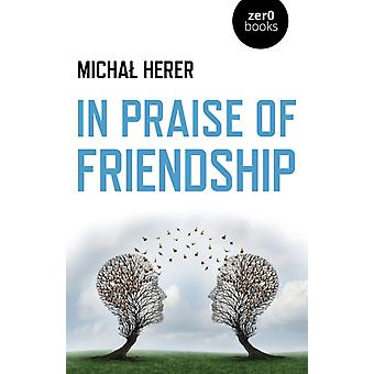 In Praise of Friendship by Micha Herer