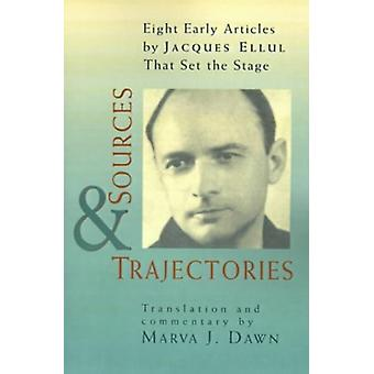 Sources and Trajectories - Eight Early Articles by Jacques Ellul That