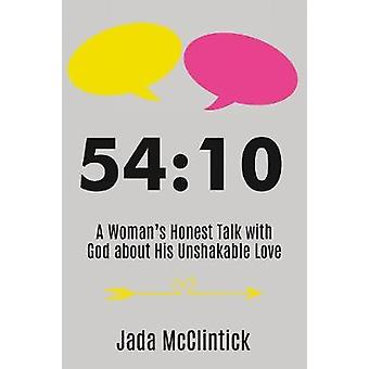 54 -10 - A Woman's Honest Talk with God about His Unshakable Love by Ja