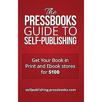 The Pressbooks Guide to Self-Publishing by Dr Elizabeth Mays - 978192