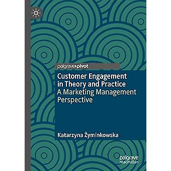 Customer Engagement in Theory and Practice - A Marketing Management Pe