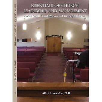 Essentials of Church Leadership and Management: A Must for All Church Workers and Theological Students