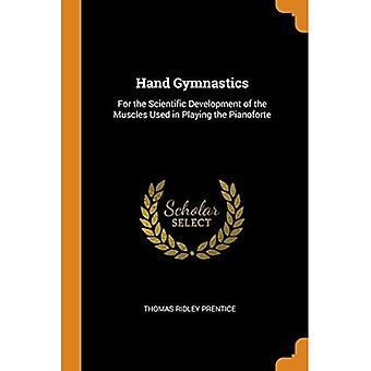 Hand Gymnastics: For the Scientific Development of the Muscles Used in Playing the Pianoforte