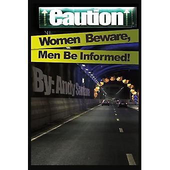 Caution: Women Beware, Men Be Informed!