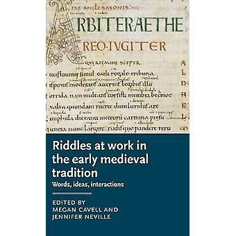 Raadsels aan het werk in de vroegmiddeleeuwse traditie Woorden Ideeën Interacties Manchester Middeleeuwse literatuur en cultuur