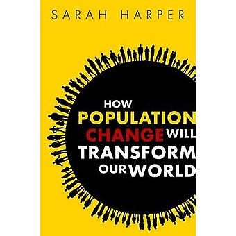 How Population Change Will Transform Our World by Sarah Harper - 9780