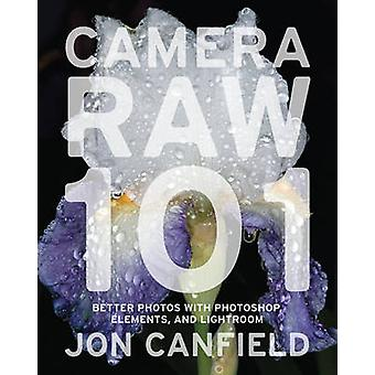 Camera RAW 101 - Better Photos with Photoshop - Elements - and Lightro