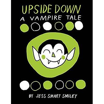 Upside Down - A Vampire Tale by Jess Smart Smiley - Jess Smart Smiley