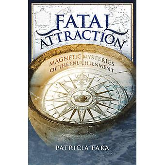 Fatal Attraction - Magnetic Mysteries of the Enlightenment by Patricia