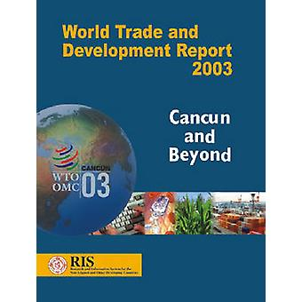 World Trade and Development Report 2003 - Cancun and Beyond by Academi