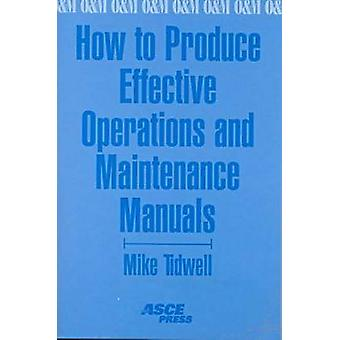 How to Produce Effective Operations and Maintenance Manuals (New edit