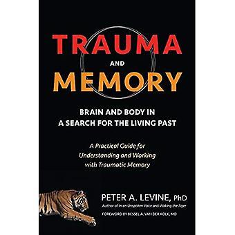 Trauma och minne: hjärnan och kroppen i en sökning efter levande tidigare: en praktisk vägledning för att förstå och arbeta...