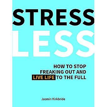 Weniger Stress: Wie ausgeflippt zu stoppen und das Leben in vollen Zügen