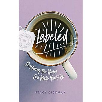 Labeled: Redefining the Woman God Made You to Be