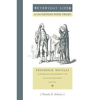 Alltag in der deutschen Buch Handel Friedrich Nicolai als Buchhändler und Verleger in das Zeitalter der Aufklärung von Selwyn & Pamela E.