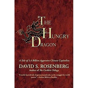 The Hungry Dragon A Tale of 1.4 Billion Aggressive Chinese Capitalists by Rosenberg & David S.