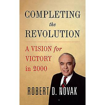 Completing the Revolution A Vision for Victory in 2000 by Novak & Robert D.